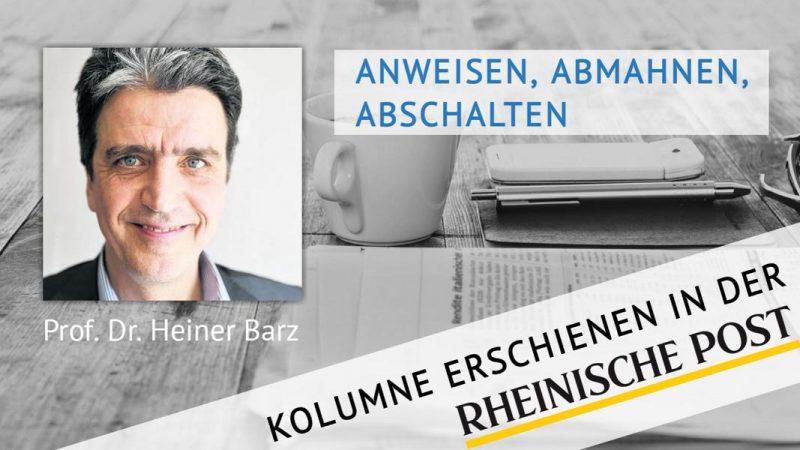 Anweisen, abmahnen, abschalten, Kolumne von Heiner Barz, erschienen in der Rheinischen Post