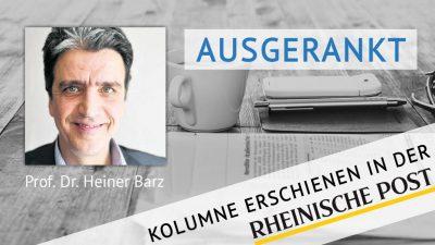 Ausgerankt, Kolumne von Heiner Barz, erschienen in der Rheinischen Post