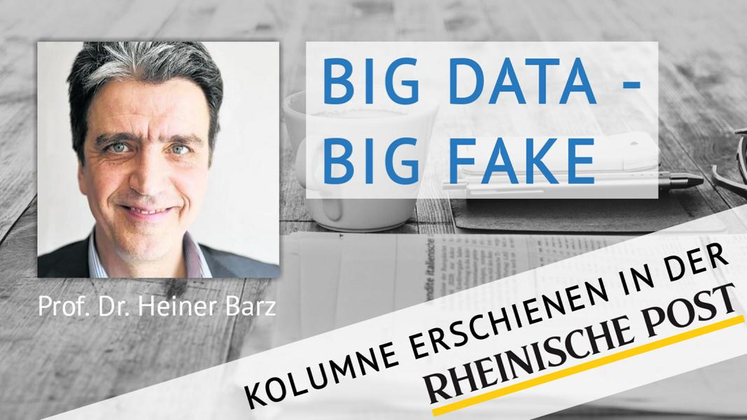 Big Data – Big Fake, Kolumne von Heiner Barz, erschienen in der Rheinischen Post