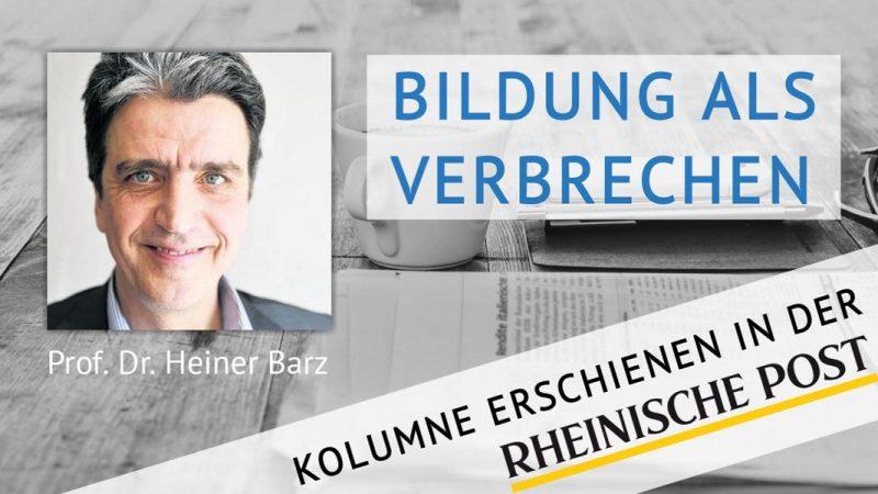Bildung als Verbrechen, Kolumne von Heiner Barz, erschienen in der Rheinischen Post