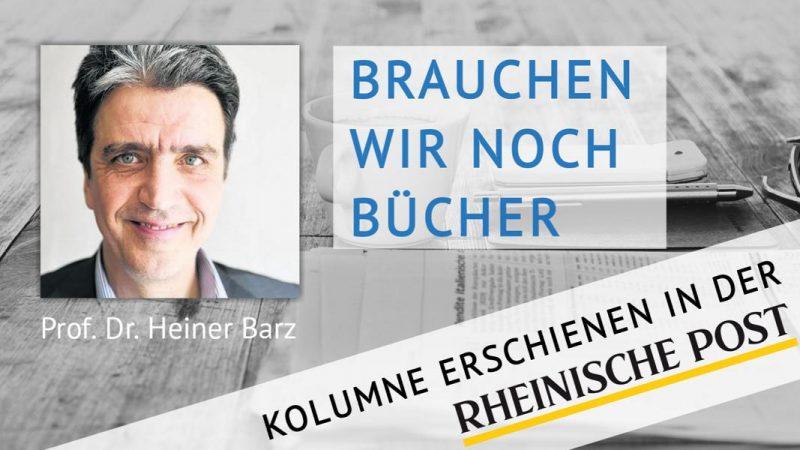 Brauchen wir noch Bücher, Kolumne von Heiner Barz, erschienen in der Rheinischen Post