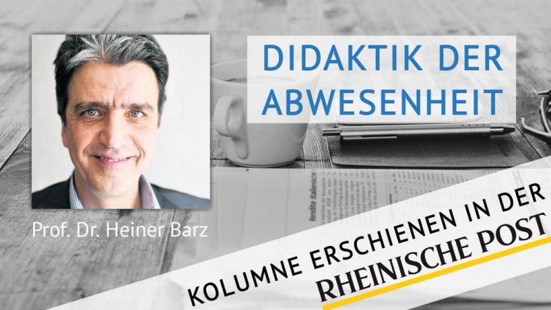 Didaktik der Abwesenheit, Kolumne von Heiner Barz, erschienen in der Rheinischen Post