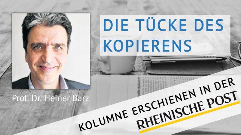 Die Tücke des Kopierens, Kolumne von Heiner Barz, erschienen in der Rheinischen Post