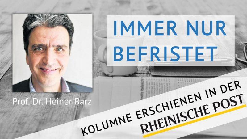 Immer nur befristet, Kolumne von Heiner Barz, erschienen in der Rheinischen Post
