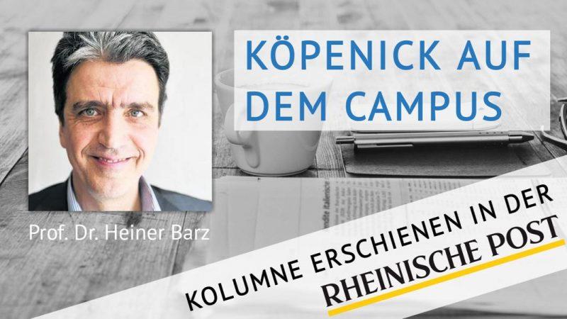 Köpenick auf dem Campus, Kolumne von Heiner Barz, erschienen in der Rheinischen Post