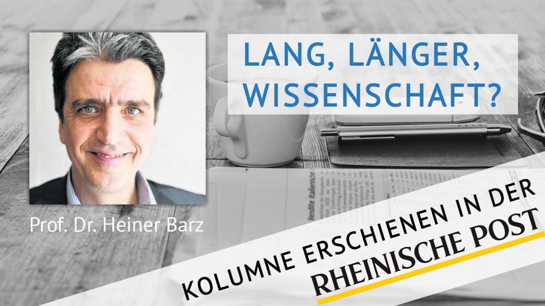 Lang, länger, Wissenschaft?, Kolumne von Heiner Barz, erschienen in der Rheinischen Post