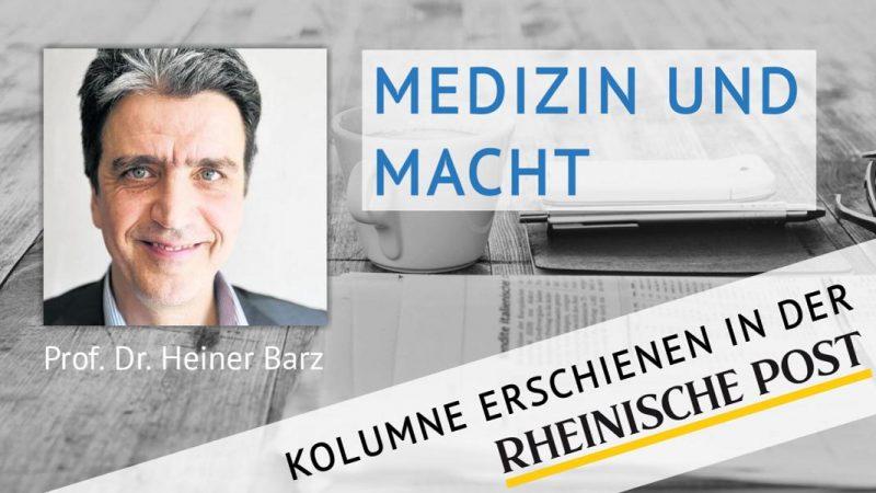 Medizin und Macht, Kolumne von Heiner Barz, erschienen in der Rheinischen Post
