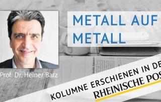 Metall auf Metall, Kolumne von Heiner Barz, erschienen in der Rheinischen Post