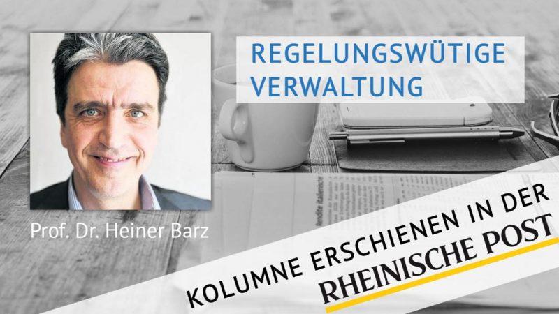 Regelungswütige Verwaltung, Kolumne von Heiner Barz, erschienen in der Rheinischen Post