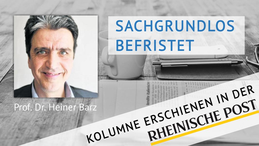 Sachgrundlos befristet, Kolumne von Heiner Barz, erschienen in der Rheinischen Post