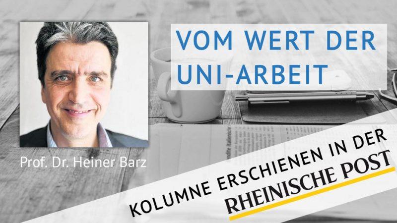 Vom Wert der Uni-Arbeit, Kolumne von Heiner Barz, erschienen in der Rheinischen Post