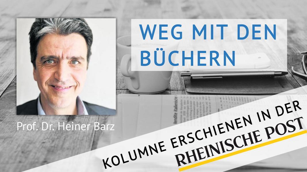 Weg mit den Büchern?, Kolumne von Heiner Barz, erschienen in der Rheinischen Post