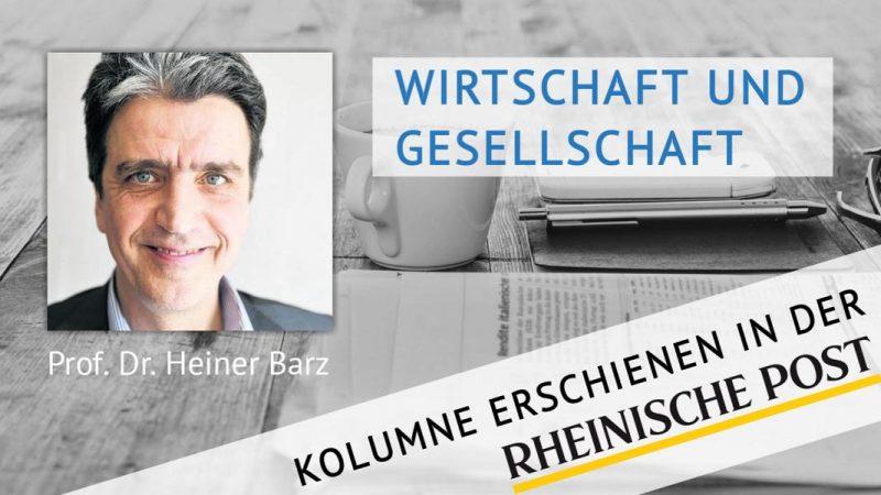 Wirtschaft und Gesellschaft, Kolumne von Heiner Barz, erschienen in der Rheinischen Post