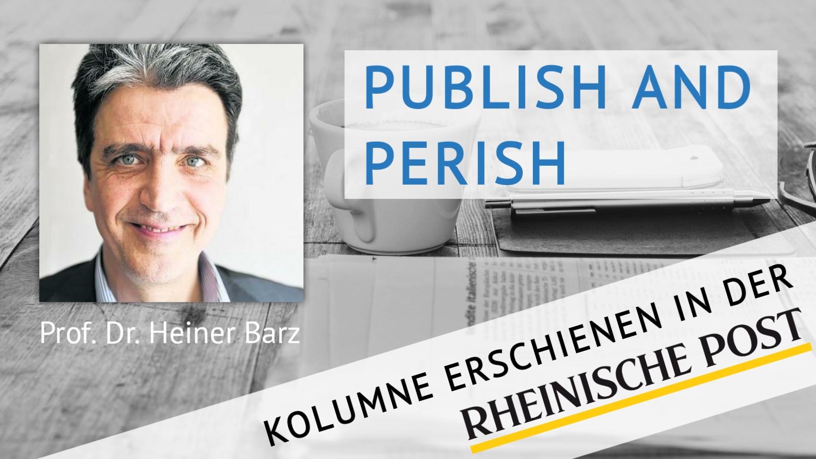 Publish and Perish, Kolumne von Heiner Barz, erschienen in der Rheinischen Post