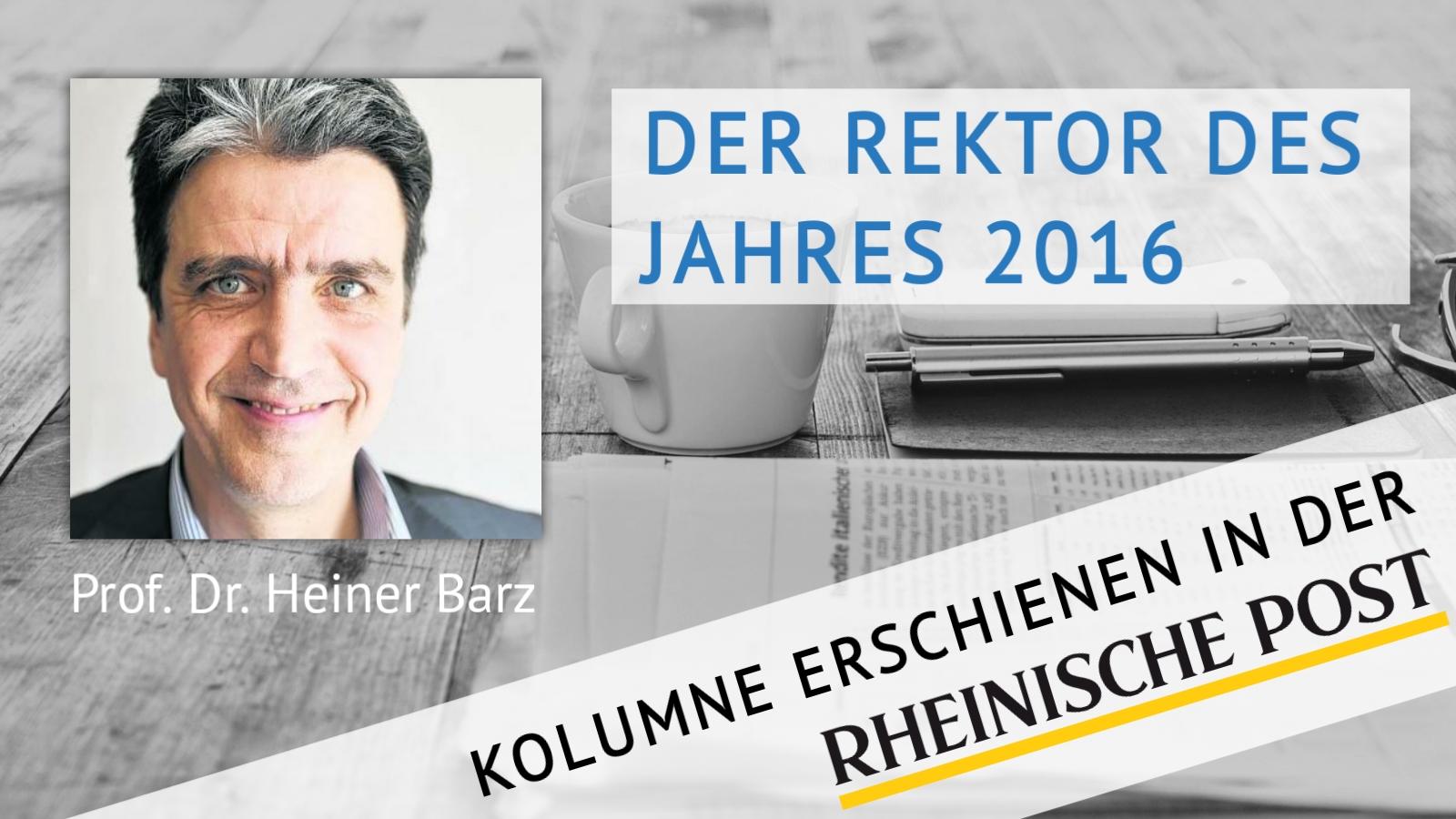 Der Rektor des Jahres 2016, Kolumne von Heiner Barz, erschienen in der Rheinischen Post